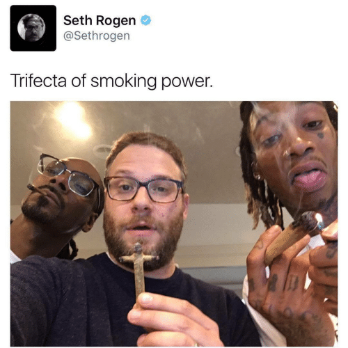 Smoking: Seth Rogen  @Sethrogen  Trifecta of smoking power.