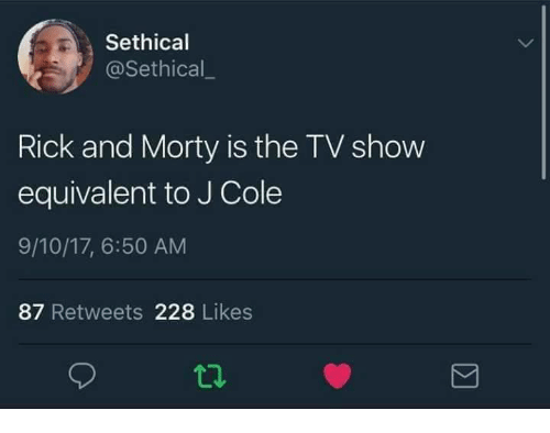 Showe: Sethical  @Sethical  Rick and Morty is the TV show  equivalent to J Cole  9/10/17, 6:50 AM  87 Retweets 228 Likes