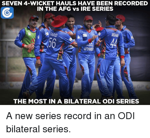 odie: SEVEN 4 WICKET HAULS HAVE BEEN RECORDED  IN THE AFG vs IRE SERIES  FARID  THE MOST IN A BILATERAL ODI SERIES A new series record in an ODI bilateral series.