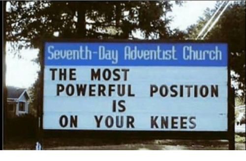 seventh day adventist: Seventh-Day Adventist Church  THE MOST  POWERFUL POSITION  Is  ON YOUR KNEES