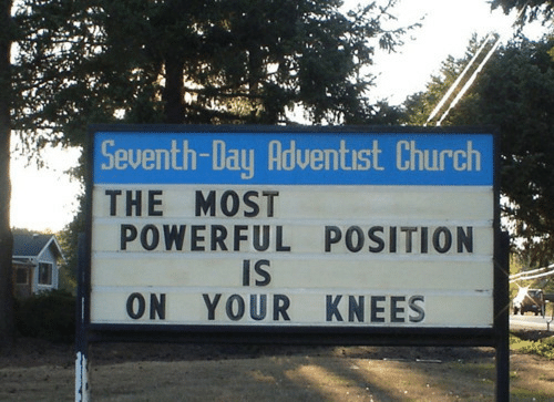adventist: Seventh-Day Adventist Church  THE MOST  POWERFUL POSITION  Is  ON YOUR KNEES
