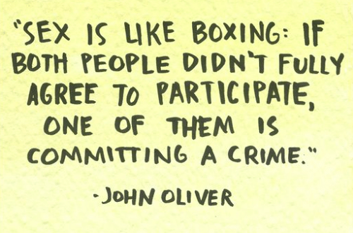 "Boxing: SEX IS IKE BOXING: IF  BOTH PEOPLE DIDN'T FULLY  AGREE To PARTICIPATE,  ONE OF THEM S  COMMITTING A CRIME.""  JoHN OLIVER"