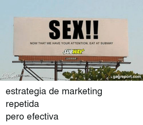 Sex, Subway, and Com: SEX!!  NOW THAT WE HAVE YOUR ATTENTION, EAT AT SUBWAY  SUBWAY  gağreport.com <p>estrategia de marketing repetida</p> <p>pero efectiva</p>