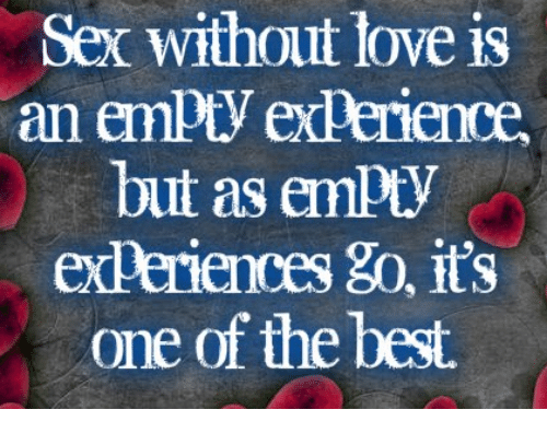 Sex without love is an empty experience — 5