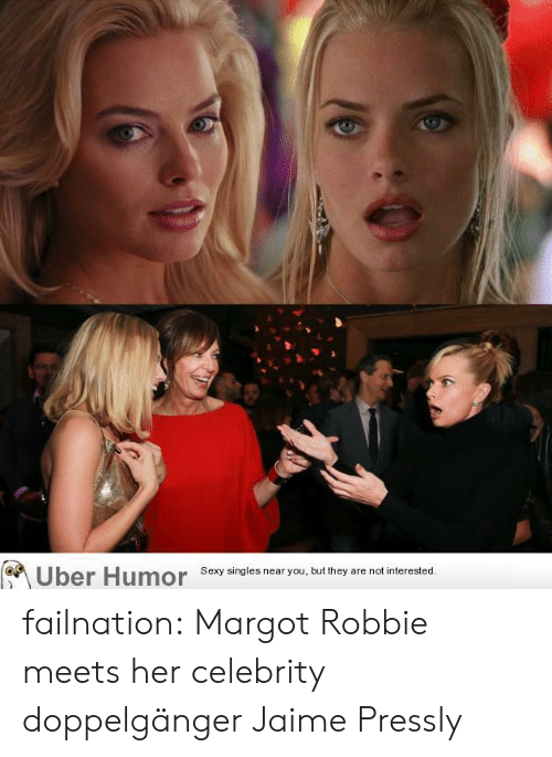 Margot Robbie: Sexy singles near you, but they are not interested failnation:  Margot Robbie meets her celebrity doppelgänger Jaime Pressly
