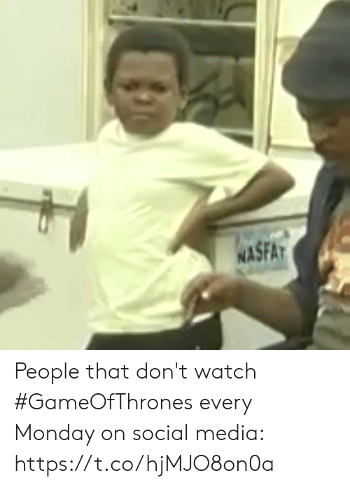 Dont Watch: SFAT  NA People that don't watch #GameOfThrones every Monday on social media: https://t.co/hjMJO8on0a