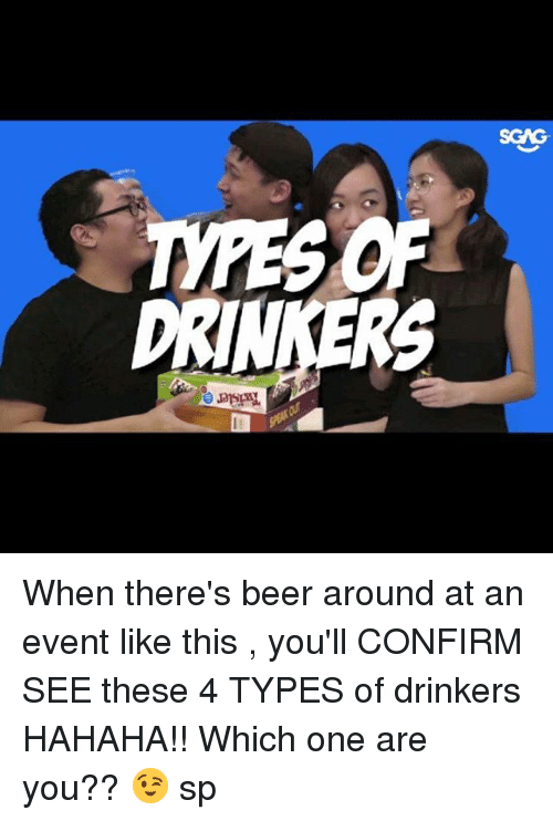 Beer, Memes, and Link: SGAG  TYPES OF  DRINKERS When there's beer around at an event like this <link in bio>, you'll CONFIRM SEE these 4 TYPES of drinkers HAHAHA!! Which one are you?? 😉 sp