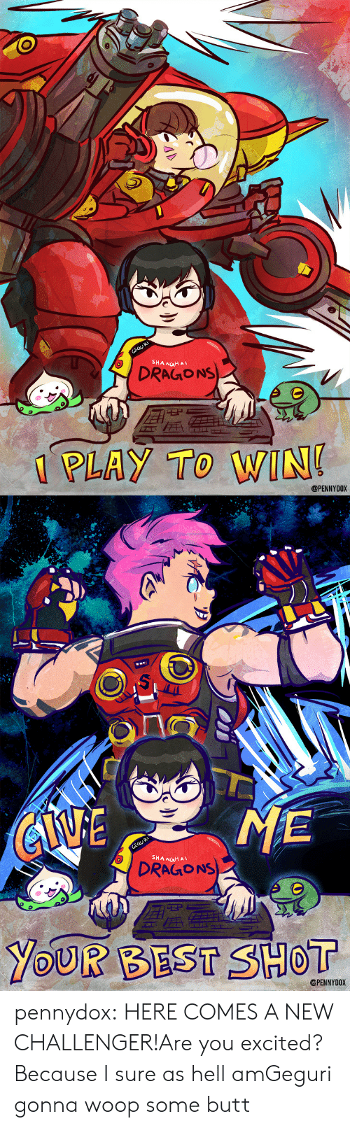 Challenger: SHA NGHAL  DRAGIONS  1 PLAY TO WIN  @PENNYDOX   Si  ov  SHANGHA  DRAGIONS  YOUR BEST SHOT  @PENNYDOX pennydox:  HERE COMES A NEW CHALLENGER!Are you excited? Because I sure as hell amGeguri gonna woop some butt