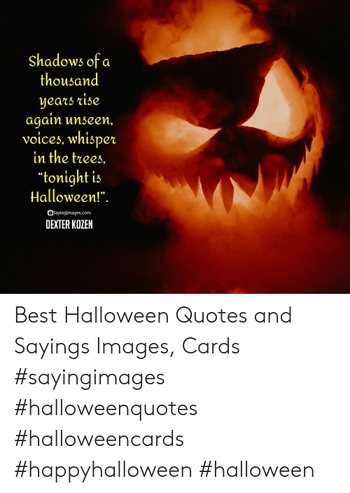 """Dexter: Shadows of a  thousand  years rise  again unseen,  voices, whisper  in the trees.  """"tonight is  Halloween!"""".  OSayingImages.com  DEXTER KOZEN Best Halloween Quotes and Sayings Images, Cards #sayingimages #halloweenquotes #halloweencards #happyhalloween #halloween"""