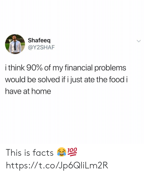 Facts, Food, and Home: Shafeeq  @Y2SHAF  i think 90% of my financial problems  would be solved if i just ate the food i  have at home This is facts 😂💯 https://t.co/Jp6QliLm2R