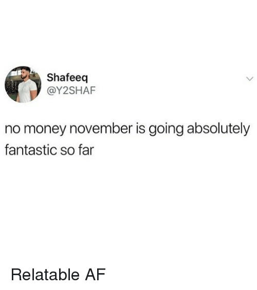 No Money November: Shafeeq  @Y2SHAF  no money november is going absolutely  fantastic so far Relatable AF