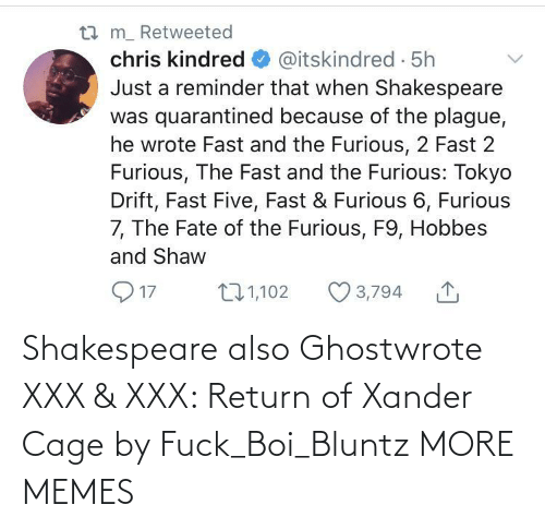 Shakespeare: Shakespeare also Ghostwrote XXX & XXX: Return of Xander Cage by Fuck_Boi_Bluntz MORE MEMES