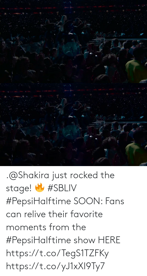 Soon...: .@Shakira just rocked the stage! 🔥 #SBLIV #PepsiHalftime  SOON: Fans can relive their favorite moments from the #PepsiHalftime show HERE https://t.co/TegS1TZFKy https://t.co/yJ1xXI9Ty7