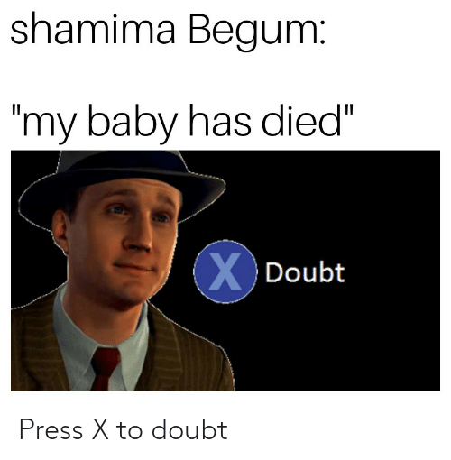 "Doubt, Baby, and Press: shamima Begum  my baby has died""  Doubt Press X to doubt"