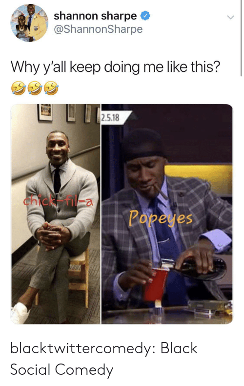 Shannon Sharpe, Tumblr, and Black: shannon sharpe  @ShannonSharpe  Why y'all keep doing me like this?  2.5.18  chick  Papeyes blacktwittercomedy:  Black Social Comedy