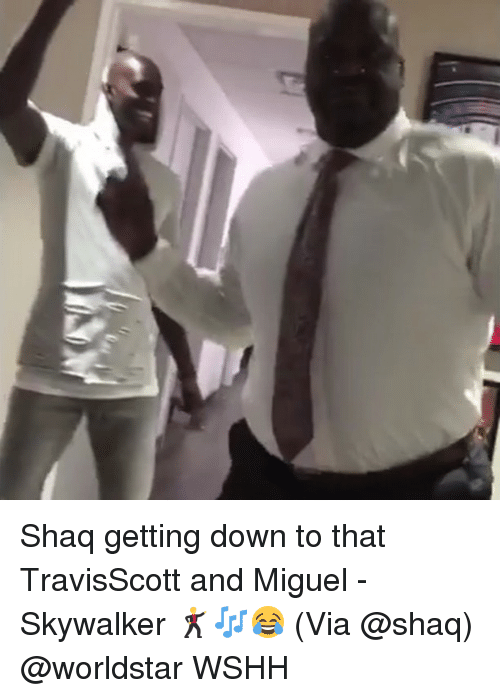Memes, Shaq, and Worldstar: Shaq getting down to that TravisScott and Miguel - Skywalker 🕺🎶😂 (Via @shaq) @worldstar WSHH
