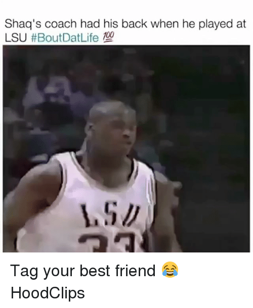 shaqs: Shaq's coach had his back when he played at  LSU Tag your best friend 😂 HoodClips