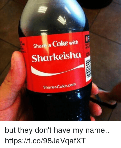 share a coke: Share a Coke with  Sharkeisha  Share acoke.com but they don't have my name.. https://t.co/98JaVqafXT