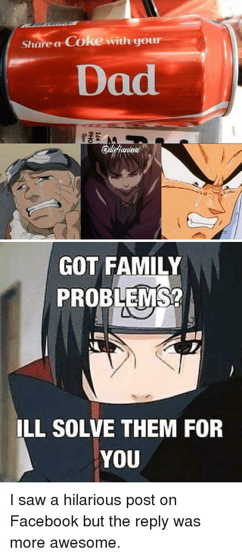 share a coke: Share a Coke with your  Dad  adelanime   GOT FAMILY  PROBLEMS?  ILL SOLVE THEM FOR  YOU I saw a hilarious post on Facebook but the reply was more awesome.
