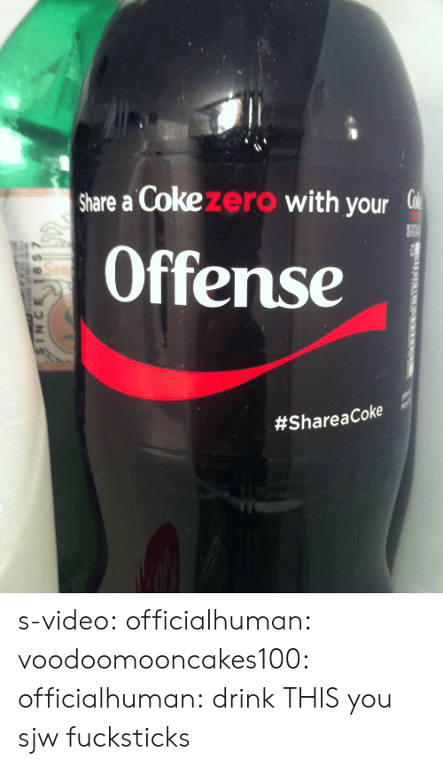 share a coke: share a Coke zero with your (  Offense  s-video: officialhuman:  voodoomooncakes100:  officialhuman:  drink THIS you sjw fucksticks