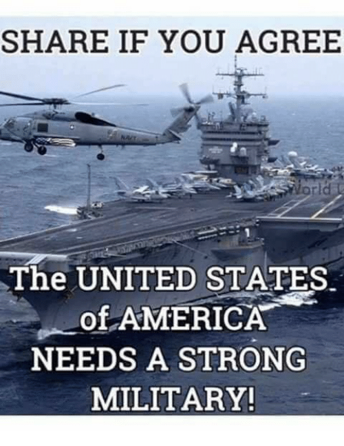 America, Memes, and United: SHARE IF YOU AGREE  orld  The UNITED STA TES  -Of-AMERICA  NEEDS A STRONG  MILITARY!