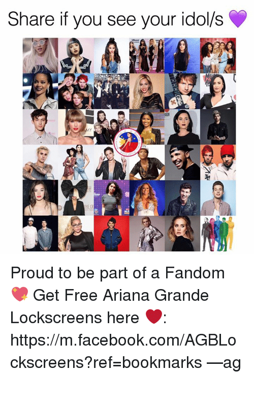 Ariana Grande, m.facebook, and m.facebook.com: Share if you see your idols Proud to be part of a Fandom 💖   Get Free Ariana Grande Lockscreens here ❤️: https://m.facebook.com/AGBLockscreens?ref=bookmarks  —ag༄