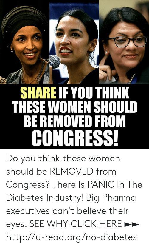 Click, Memes, and Diabetes: SHARE IFYOU THINK  THESE WOMEN SHOULD  BE REMOVED FROM  CONGRESS! Do you think these women should be REMOVED from Congress?  There Is PANIC In The Diabetes Industry! Big Pharma executives can't believe their eyes. SEE WHY CLICK HERE ►► http://u-read.org/no-diabetes