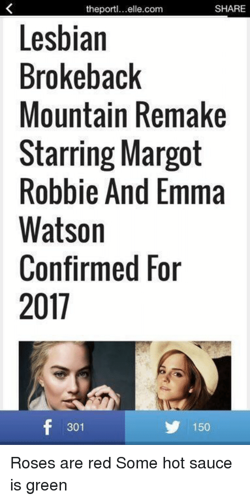 Emma Watson, Funny, and Lesbians: SHARE  the port  Lesbian  Brokeback  Mountain Remake  Starring Margot  Robbie And Emma  Watson  Confirmed For  2011  f 301  150 Roses are red Some hot sauce is green