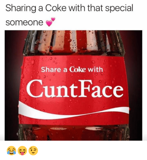 share a coke: Sharing a Coke with that special  someone  Share a Coke with  Cunt Face 😂😝😉