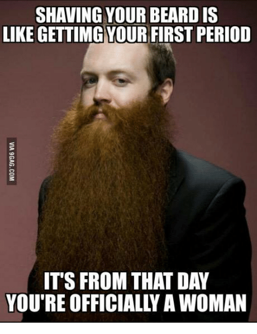 Shaving Your Beard Is Like Gettimg Your First Period It S From