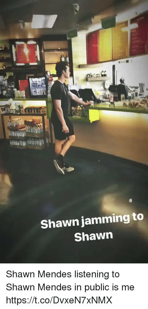 Girl Memes, Public, and Mendes: Shawn jamming to  Shawn Shawn Mendes listening to Shawn Mendes in public is me https://t.co/DvxeN7xNMX