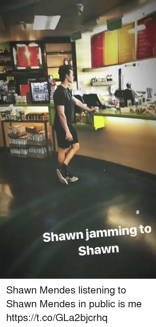 Girl Memes, Public, and Mendes: Shawn jamming to  Shawn Shawn Mendes listening to Shawn Mendes in public is me https://t.co/GLa2bjcrhq