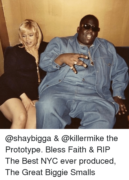 Producive: @shaybigga & @killermike the Prototype. Bless Faith & RIP The Best NYC ever produced, The Great Biggie Smalls