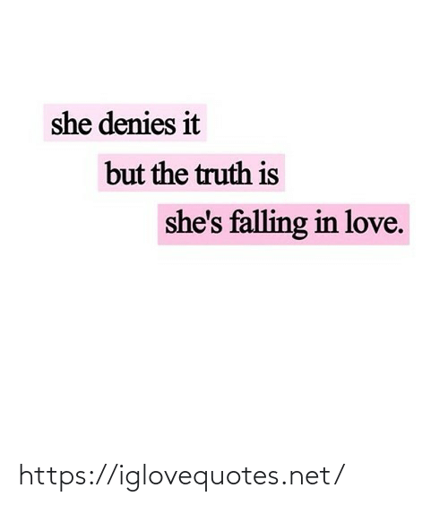 Truth Is: she denies it  but the truth is  she's falling in love. https://iglovequotes.net/