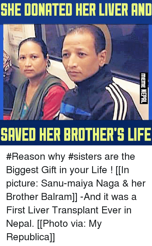 Nepal, Nepali, and Liver: SHE DONATED HER LIVER AND  ITM  SAVED HER BROTHER'S LIFE #Reason why #sisters are the Biggest Gift in your Life !  [[In picture: Sanu-maiya Naga & her Brother Balram]] -And it was a First Liver Transplant Ever in Nepal.  [[Photo via: My Republica]]