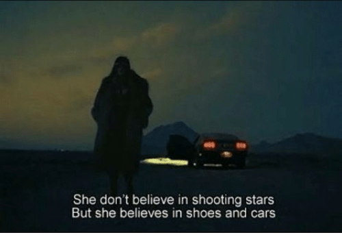 Cars, Shoes, and Stars: She don't believe in shooting stars  But she believes in shoes and cars