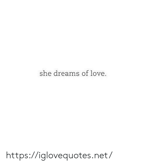 Love, Dreams, and Net: she dreams of love https://iglovequotes.net/