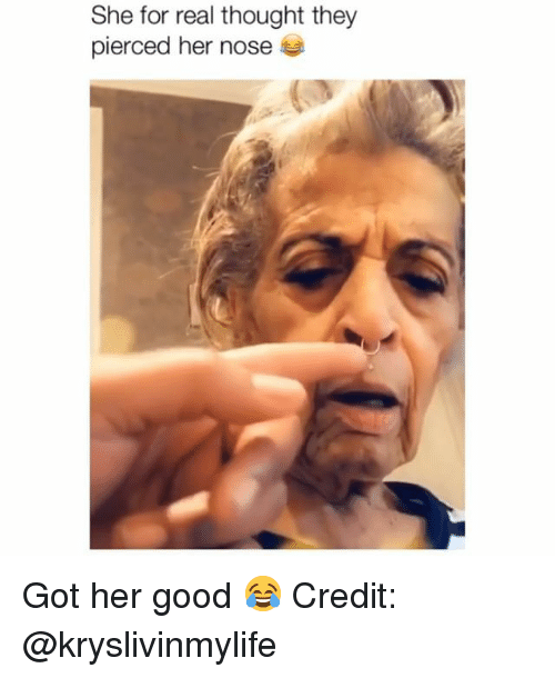 Memes, Good, and Thought: She for real thought they  pierced her nose Got her good 😂 Credit: @kryslivinmylife