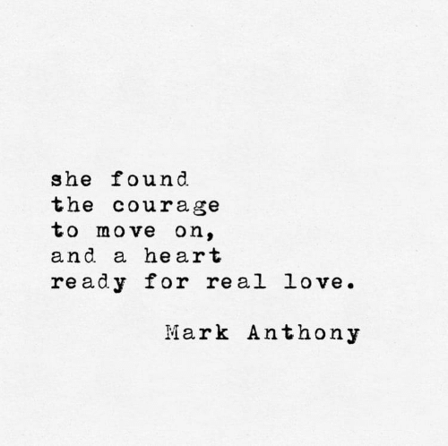 Love, Heart, and Courage: she found.  the courage  to move on,  and a heart  ready for real love.  Mark Anthony