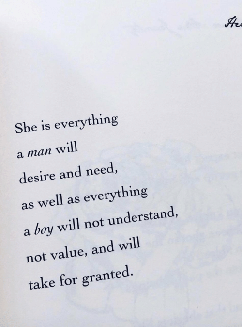 Boy, Man, and Will: She is everything  a man will  desire and need,  as well as everything  boy will not understand,  a  not value, and will  take for granted.