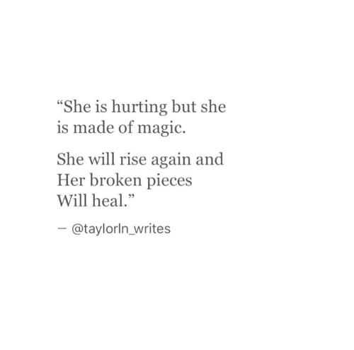 "Magic, Her, and Will: ""She is hurting but she  is made of magic.  She will rise again and  Her broken pieces  Will heal.""  - @taylorIn_writes"