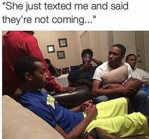 """She, Just, and Coming: """"She just texted me and said  they're not coming..."""""""
