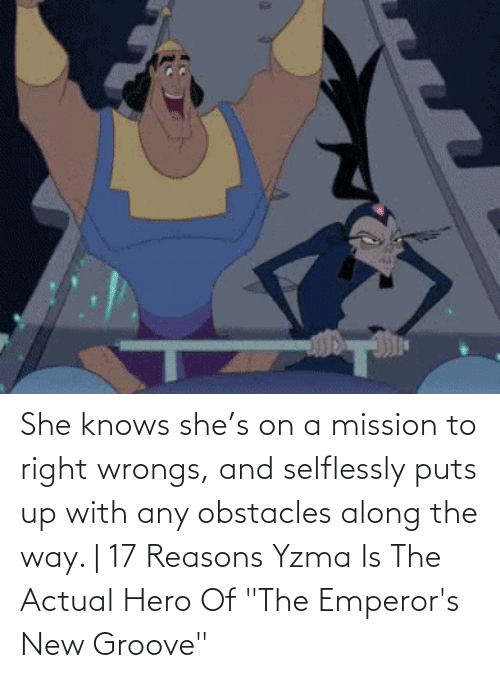 "she knows: She knows she's on a mission to right wrongs, and selflessly puts up with any obstacles along the way. | 17 Reasons Yzma Is The Actual Hero Of  ""The Emperor's New Groove"""