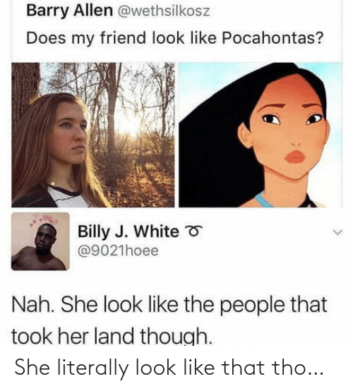 literally: She literally look like that tho…