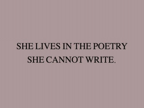 Poetry, She, and  Lives: SHE LIVES IN THE POETRY  SHE CANNOT WRITE.