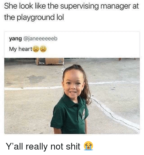 Lol, Shit, and Her: She look like the supervising manager at  the playground lol  yang @janeeeeeeb  My her Y'all really not shit 😭