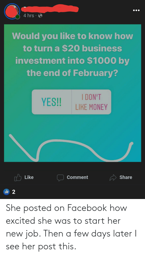 a-few-days: She posted on Facebook how excited she was to start her new job. Then a few days later I see her post this.