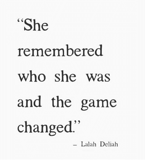 The Game, Game, and Who: She  remembered  who she was  and the game  changed.  Lalah Deliah