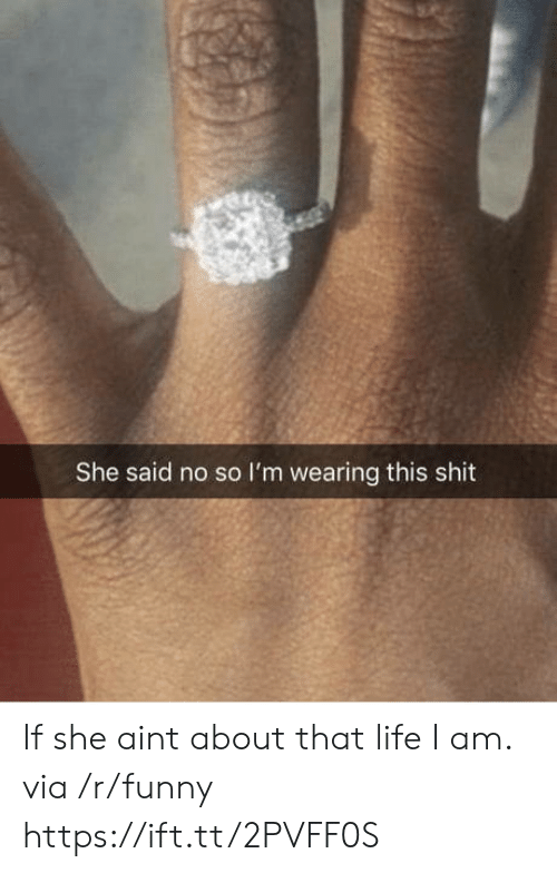 About That Life: She said no so I'm wearing this shit If she aint about that life I am. via /r/funny https://ift.tt/2PVFF0S