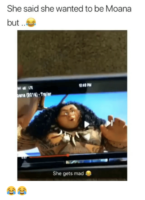 Memes, Mad, and 🤖: She said she wanted to be Moana  but ..  9140 PM  ana (2016)-Trail  She gets mad 😂😂